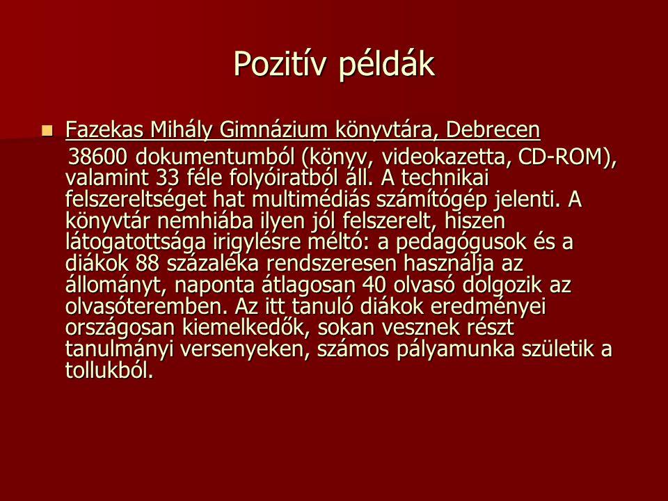 Pozitív példák Fazekas Mihály Gimnázium könyvtára, Debrecen Fazekas Mihály Gimnázium könyvtára, Debrecen 38600 dokumentumból (könyv, videokazetta, CD-
