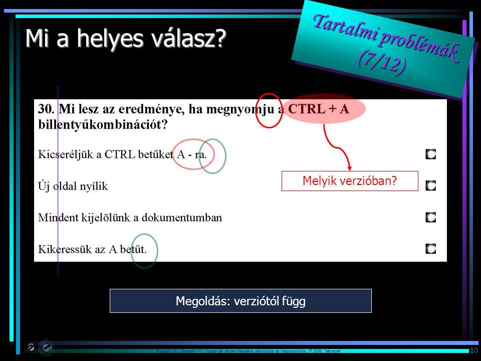 Bujdosó Gy., Csernoch M.: Vizsga- és versenyfeladatok patológiája és diagnosztikája, IF 2008, Debrecen 10 Mi a helyes válasz? Melyik verzióban? Megold