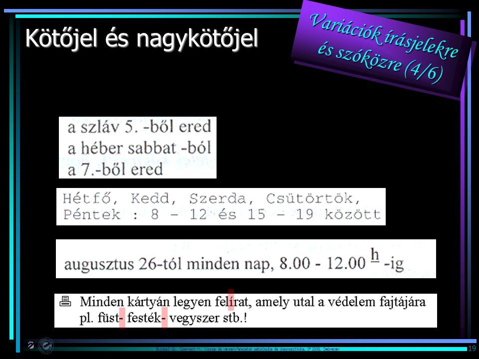 Bujdosó Gy., Csernoch M.: Vizsga- és versenyfeladatok patológiája és diagnosztikája, IF 2008, Debrecen 19 Kötőjel és nagykötőjel Variációk írásjelekre és szóközre (4/6)