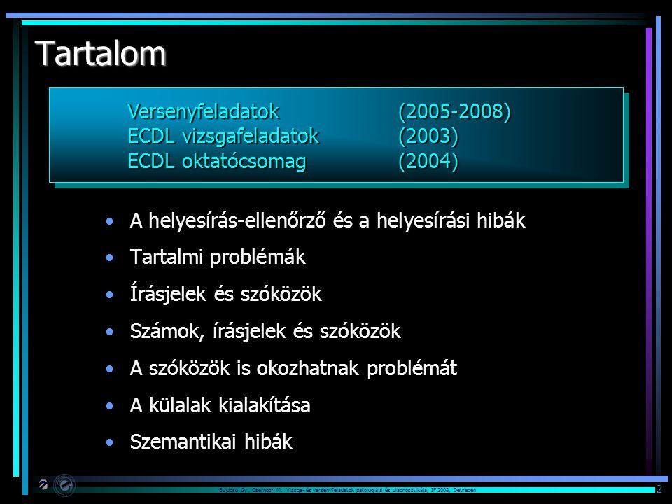 Bujdosó Gy., Csernoch M.: Vizsga- és versenyfeladatok patológiája és diagnosztikája, IF 2008, Debrecen 2 Tartalom A helyesírás-ellenőrző és a helyesír