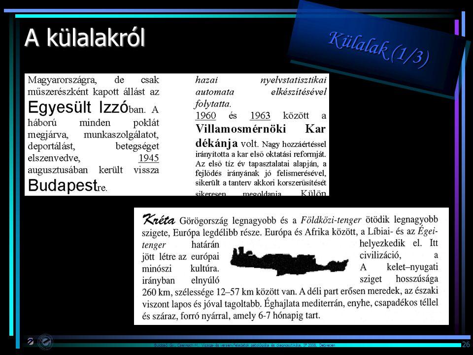 Bujdosó Gy., Csernoch M.: Vizsga- és versenyfeladatok patológiája és diagnosztikája, IF 2008, Debrecen 26 A külalakról Külalak (1/3) Külalak (1/3) Kül