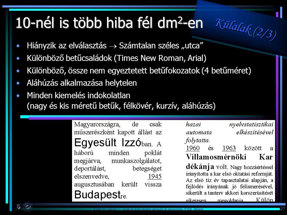 """Bujdosó Gy., Csernoch M.: Vizsga- és versenyfeladatok patológiája és diagnosztikája, IF 2008, Debrecen 27 Külalak (2/3) Külalak (2/3) Külalak (2/3) Külalak (2/3) 10-nél is több hiba fél dm 2 -en Hiányzik az elválasztás  Számtalan széles """"utca Különböző betűcsaládok (Times New Roman, Arial) Különböző, össze nem egyeztetett betűfokozatok (4 betűméret) Aláhúzás alkalmazása helytelen Minden kiemelés indokolatlan (nagy és kis méretű betűk, félkövér, kurzív, aláhúzás)"""