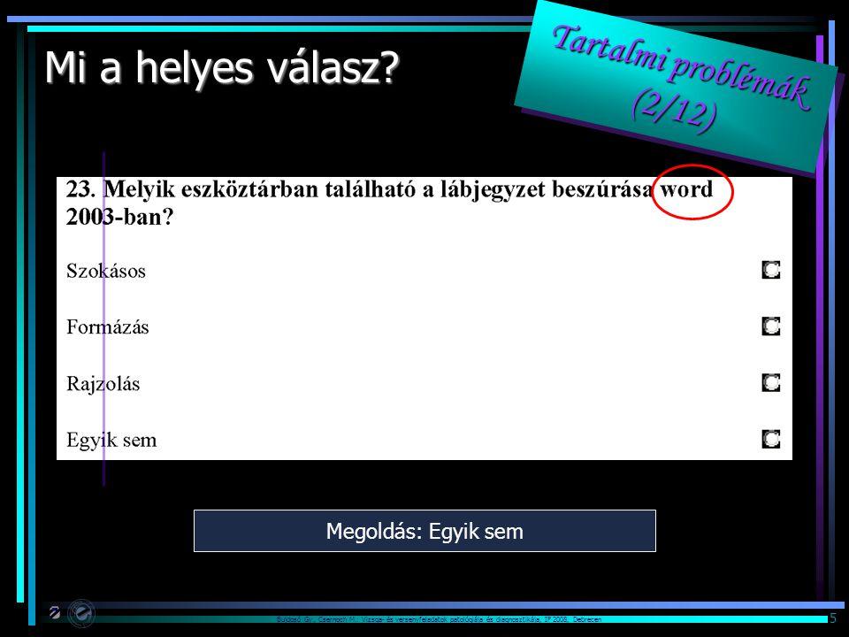 Bujdosó Gy., Csernoch M.: Vizsga- és versenyfeladatok patológiája és diagnosztikája, IF 2008, Debrecen 5 Mi a helyes válasz.