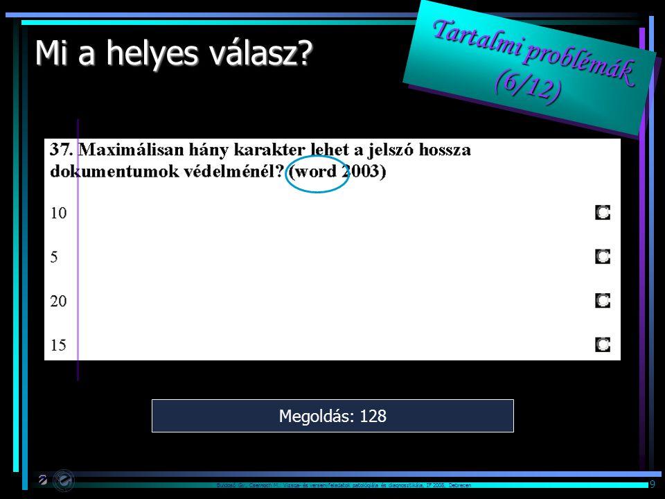 Bujdosó Gy., Csernoch M.: Vizsga- és versenyfeladatok patológiája és diagnosztikája, IF 2008, Debrecen 9 Mi a helyes válasz.