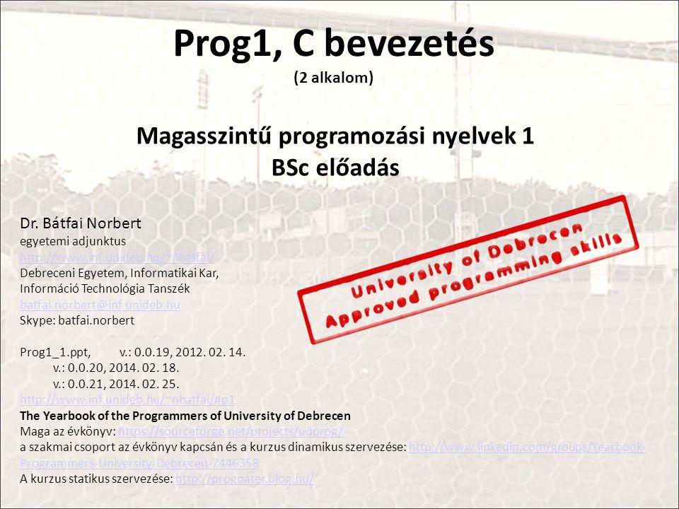 Prog1, C bevezetés (2 alkalom) Magasszintű programozási nyelvek 1 BSc előadás Dr.