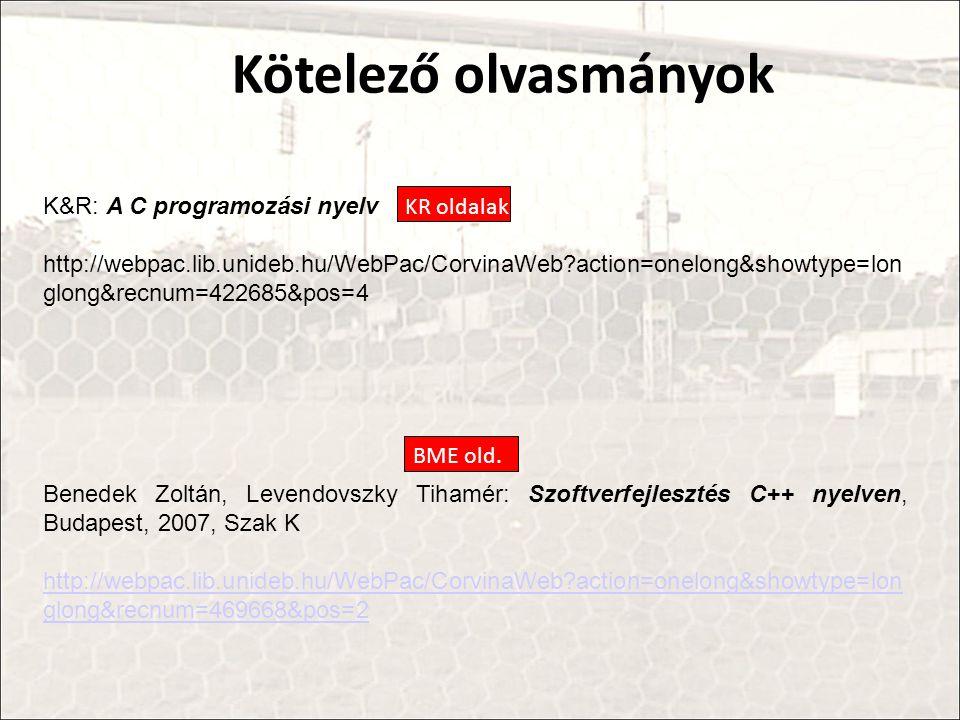 Kötelező olvasmányok K&R: A C programozási nyelv http://webpac.lib.unideb.hu/WebPac/CorvinaWeb?action=onelong&showtype=lon glong&recnum=422685&pos=4 Benedek Zoltán, Levendovszky Tihamér: Szoftverfejlesztés C++ nyelven, Budapest, 2007, Szak K http://webpac.lib.unideb.hu/WebPac/CorvinaWeb?action=onelong&showtype=lon glong&recnum=469668&pos=2 KR oldalak BME old.