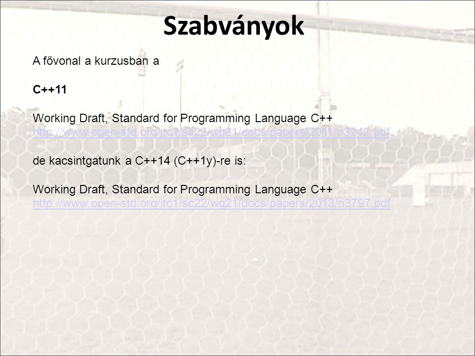 A fővonal a kurzusban a C++11 Working Draft, Standard for Programming Language C++ http://www.open-std.org/jtc1/sc22/wg21/docs/papers/2011/n3242.pdf d