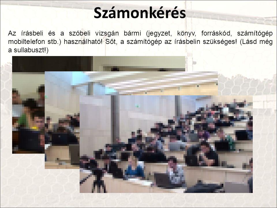 Számonkérés Az írásbeli és a szóbeli vizsgán bármi (jegyzet, könyv, forráskód, számítógép mobiltelefon stb.) használható.
