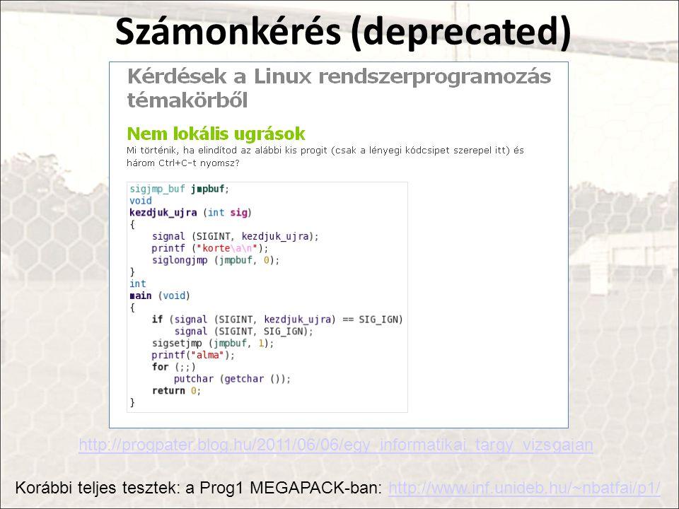 Számonkérés (deprecated) http://progpater.blog.hu/2011/06/06/egy_informatikai_targy_vizsgajan Korábbi teljes tesztek: a Prog1 MEGAPACK-ban: http://www.inf.unideb.hu/~nbatfai/p1/http://www.inf.unideb.hu/~nbatfai/p1/