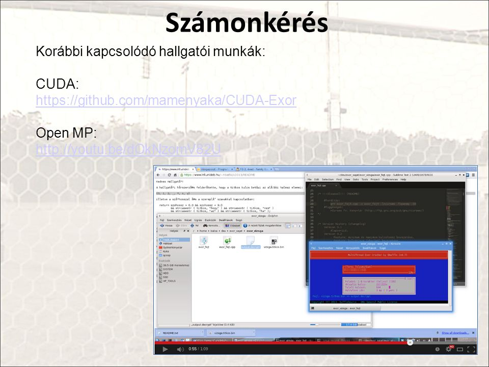 Számonkérés Korábbi kapcsolódó hallgatói munkák: CUDA: https://github.com/mamenyaka/CUDA-Exor Open MP: http://youtu.be/dOkNzomV82U