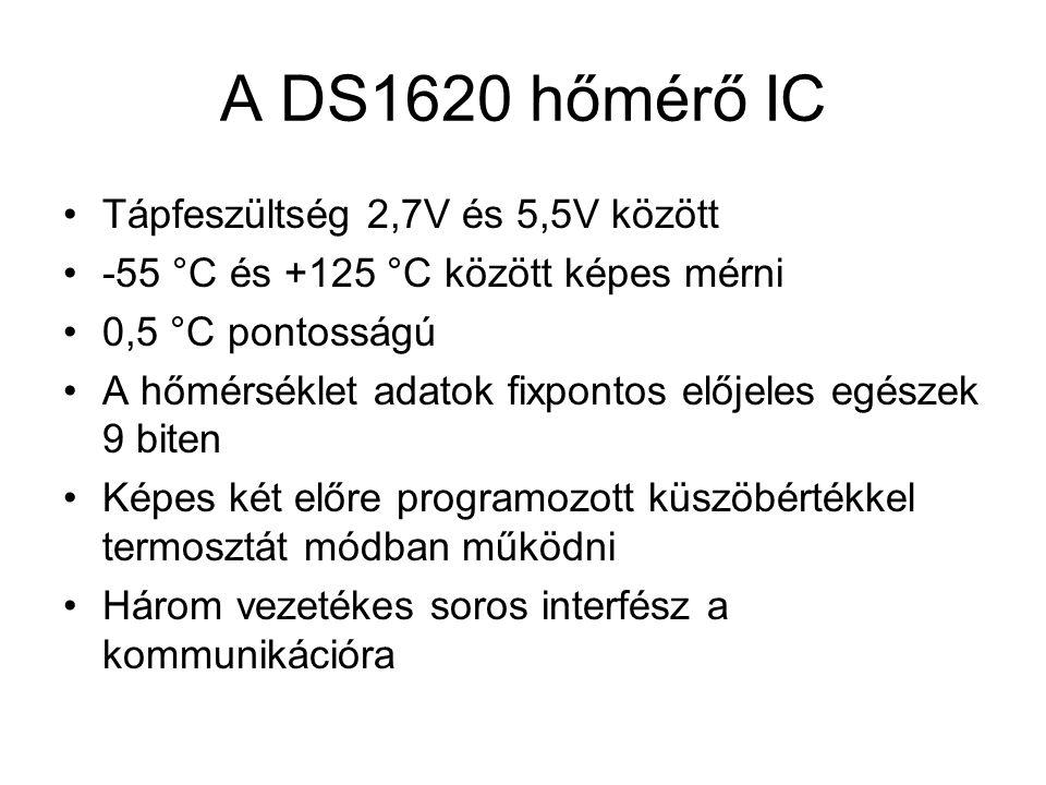 A DS1620 hőmérő IC Tápfeszültség 2,7V és 5,5V között -55 °C és +125 °C között képes mérni 0,5 °C pontosságú A hőmérséklet adatok fixpontos előjeles eg