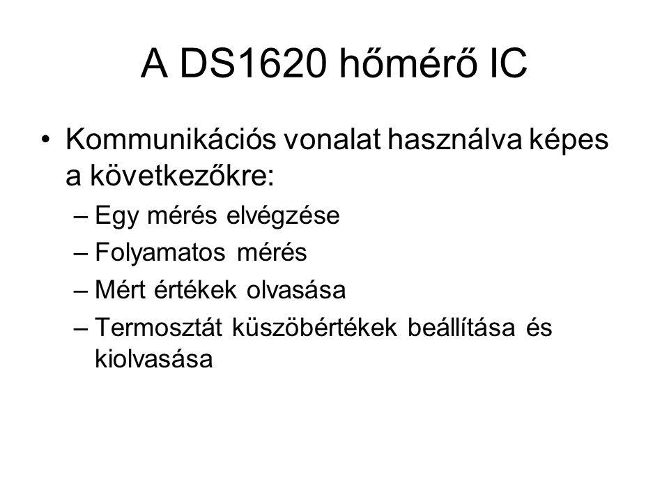 A DS1620 hőmérő IC Kommunikációs vonalat használva képes a következőkre: –Egy mérés elvégzése –Folyamatos mérés –Mért értékek olvasása –Termosztát küs