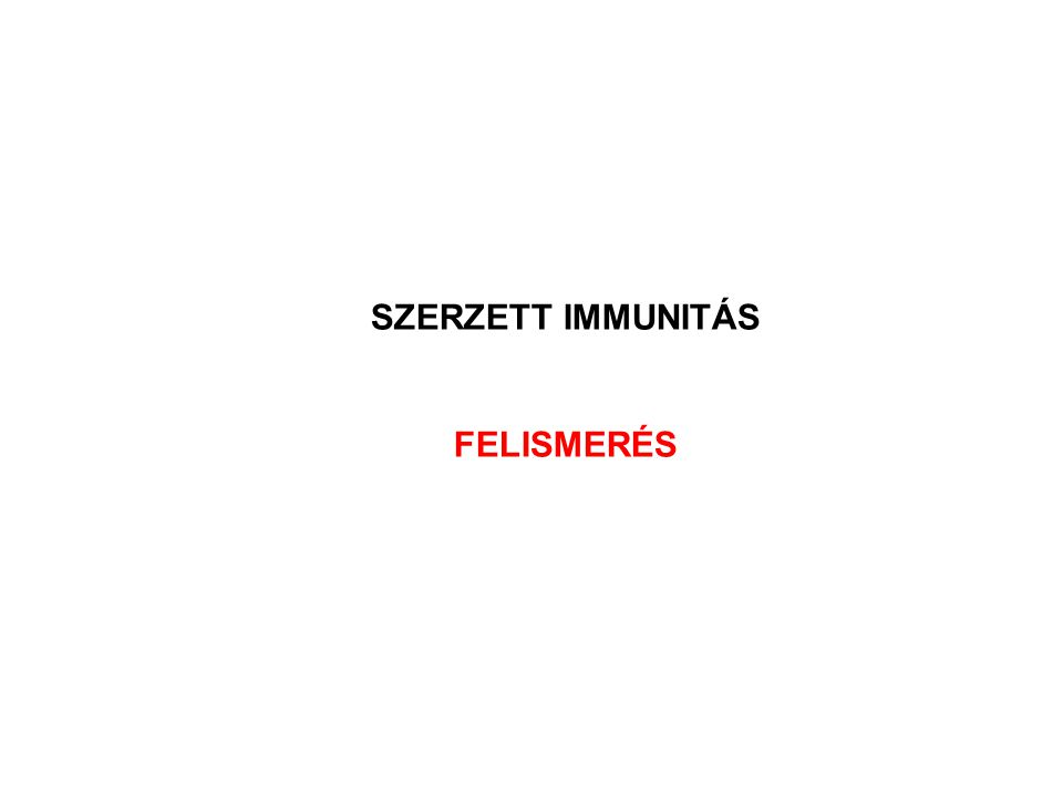 SZERZETT IMMUNITÁS FELISMERÉS