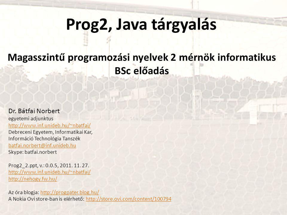 Prog2, Java tárgyalás Magasszintű programozási nyelvek 2 mérnök informatikus BSc előadás Dr.