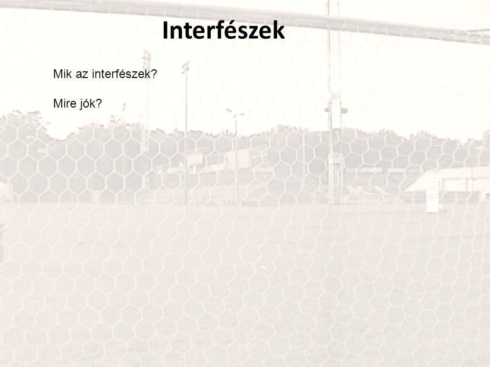 Interfészek Mik az interfészek Mire jók