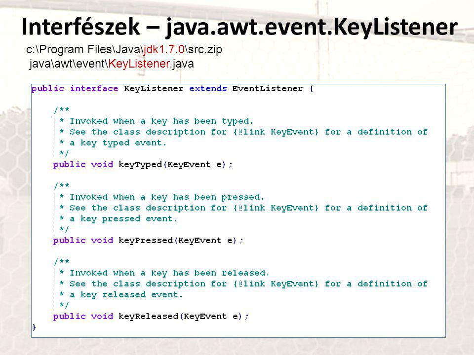 Interfészek – java.awt.event.KeyListener c:\Program Files\Java\jdk1.7.0\src.zip java\awt\event\KeyListener.java