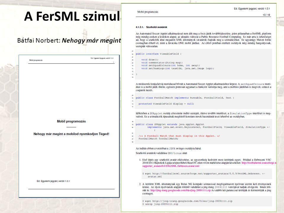 A FerSML szimulációk labortámogatása Bátfai Norbert: Nehogy már megint a mobilod nyomkodjon Téged!