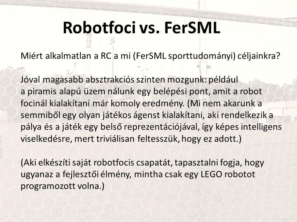 Robotfoci vs. FerSML Miért alkalmatlan a RC a mi (FerSML sporttudományi) céljainkra.
