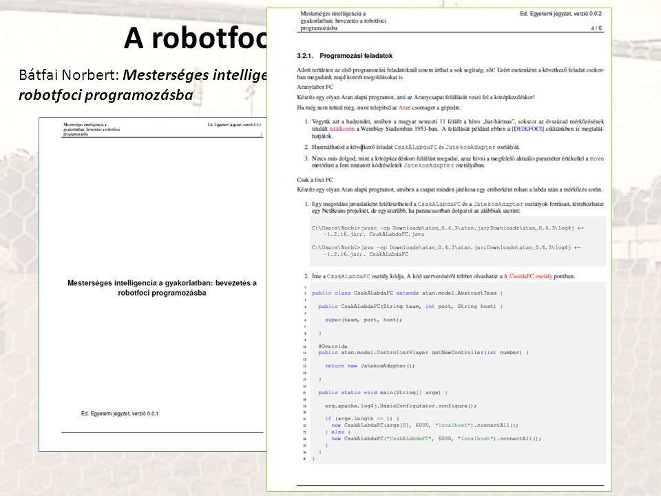 A robotfoci labortámogatása Bátfai Norbert: Mesterséges intelligencia a gyakorlatban: bevezetés a robotfoci programozásba