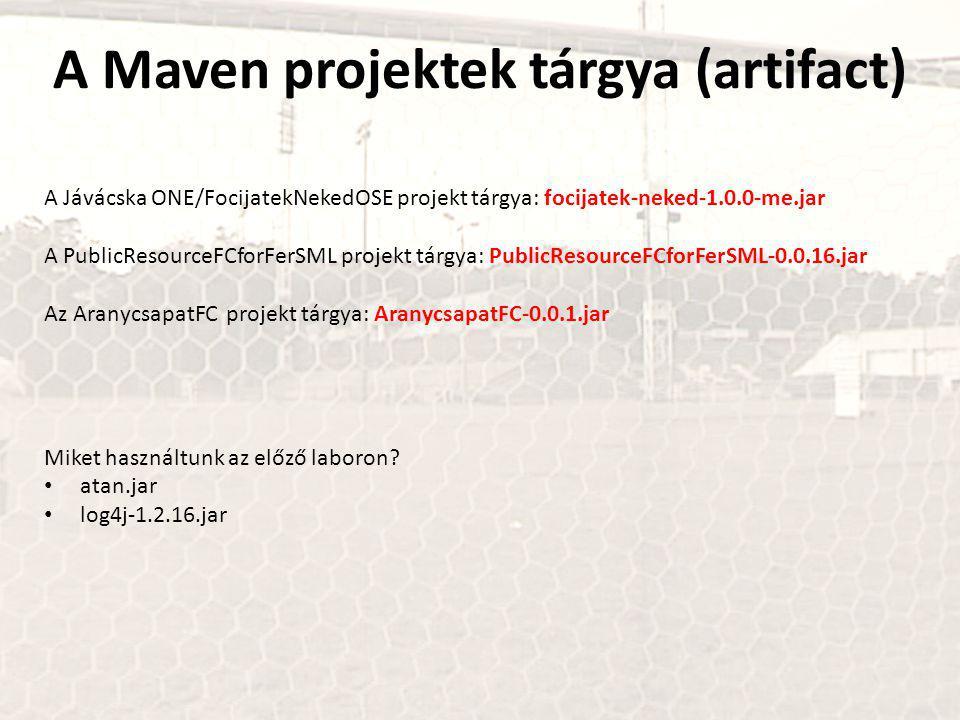A Maven projektek tárgya (artifact) A Jávácska ONE/FocijatekNekedOSE projekt tárgya: focijatek-neked-1.0.0-me.jar A PublicResourceFCforFerSML projekt tárgya: PublicResourceFCforFerSML-0.0.16.jar Az AranycsapatFC projekt tárgya: AranycsapatFC-0.0.1.jar Miket használtunk az előző laboron.