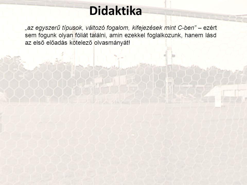 """Didaktika """"az egyszerű típusok, változó fogalom, kifejezések mint C-ben – ezért sem fogunk olyan fóliát találni, amin ezekkel foglalkozunk, hanem lásd az első előadás kötelező olvasmányát!"""
