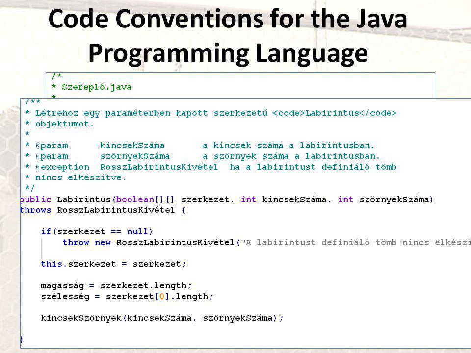 """Code Conventions for the Java Programming Language http://www.oracle.com/technetwork/java/codeconv-138413.html http://www.oracle.com/technetwork/java/codeconv-138413.html A kurzus végén a védésen legalább a """"Javát tanítok szintjén mozogjunk, vagy a Checkstyle bővítmény menjen a zérus felé :)"""