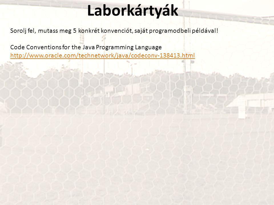Laborkártyák Sorolj fel, mutass meg 5 konkrét konvenciót, saját programodbeli példával.