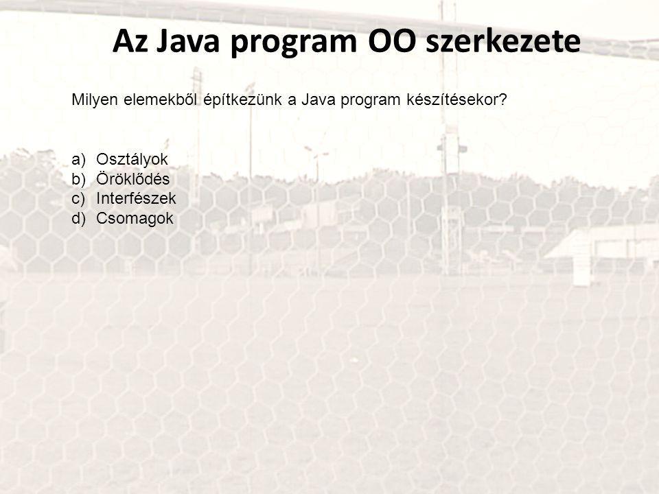 Az Java program OO szerkezete Milyen elemekből építkezünk a Java program készítésekor.
