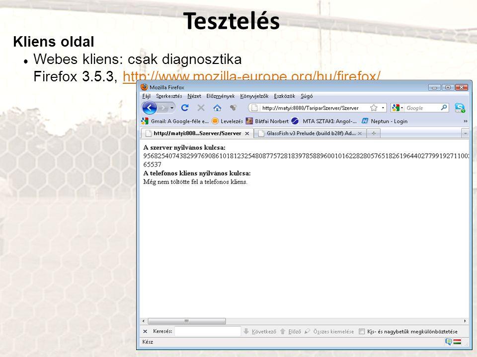 Kliens oldal Webes kliens: csak diagnosztika Firefox 3.5.3, http://www.mozilla-europe.org/hu/firefox/http://www.mozilla-europe.org/hu/firefox/