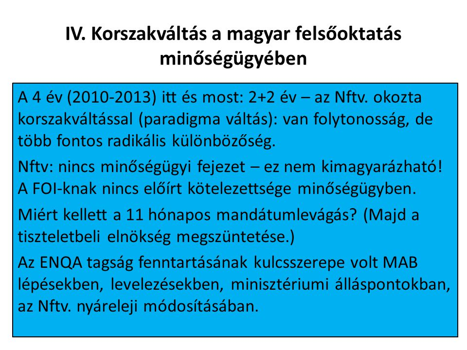 IV. Korszakváltás a magyar felsőoktatás minőségügyében A 4 év (2010-2013) itt és most: 2+2 év – az Nftv. okozta korszakváltással (paradigma váltás): v