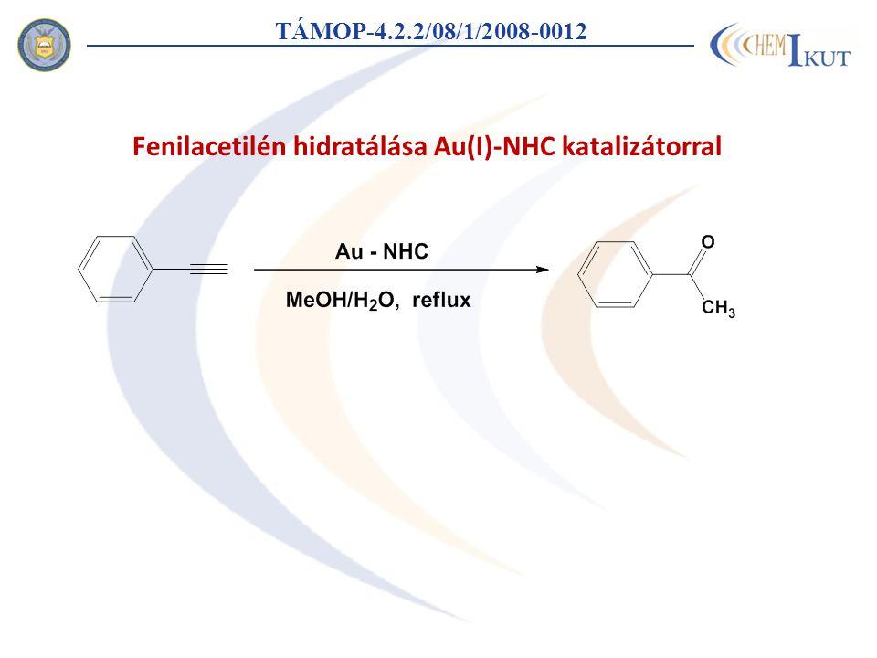 TÁMOP-4.2.2/08/1/2008-0012 Fenilacetilén hidratálása Au(I)-NHC katalizátorral