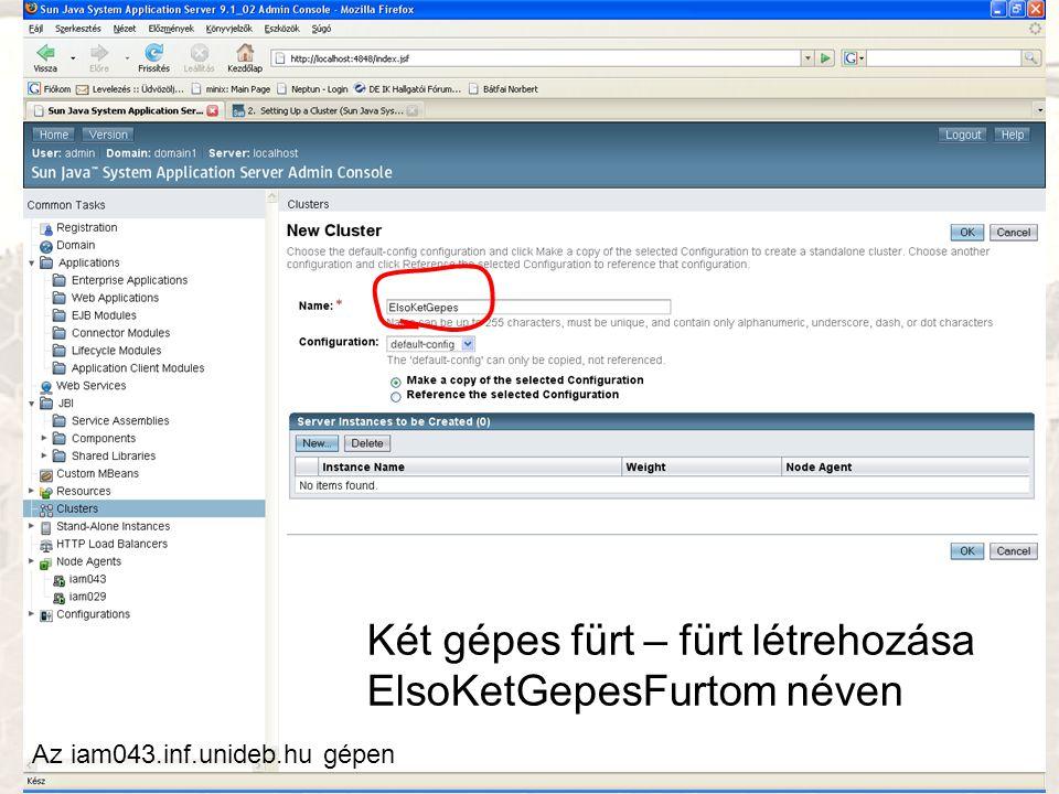 Két gépes fürt – fürt létrehozása ElsoKetGepesFurtom néven Az iam043.inf.unideb.hu gépen