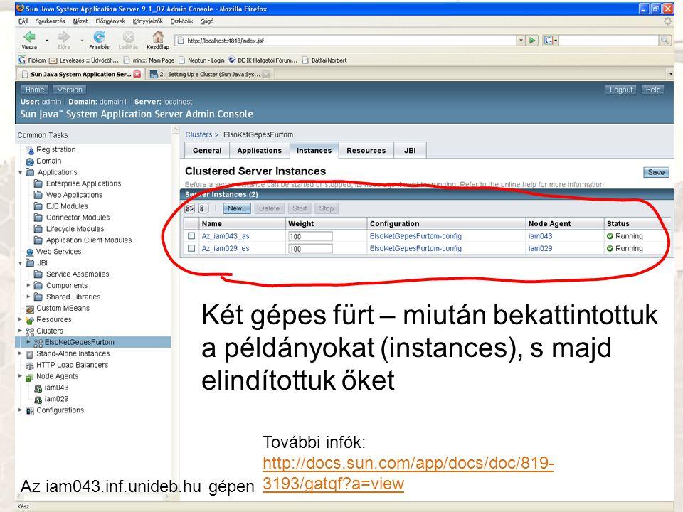 Két gépes fürt – miután bekattintottuk a példányokat (instances), s majd elindítottuk őket Az iam043.inf.unideb.hu gépen További infók: http://docs.sun.com/app/docs/doc/819- 3193/gatqf?a=view