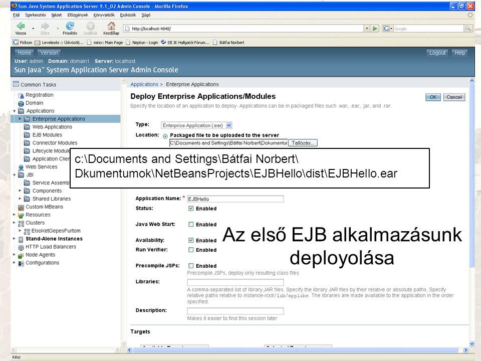 Az első EJB alkalmazásunk deployolása c:\Documents and Settings\Bátfai Norbert\ Dkumentumok\NetBeansProjects\EJBHello\dist\EJBHello.ear
