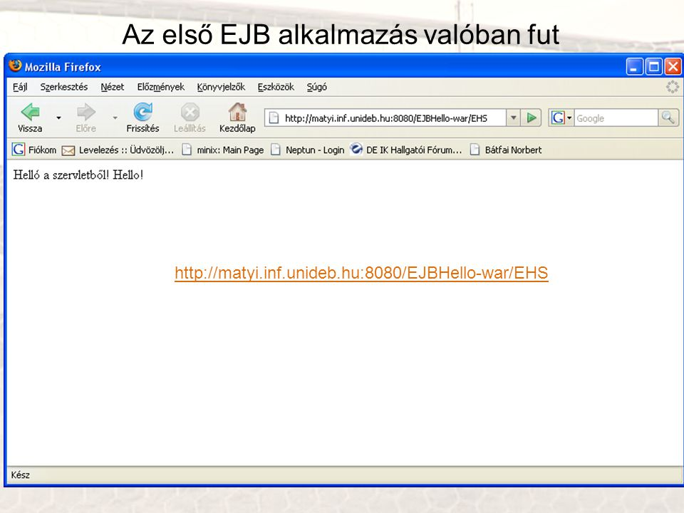 Az első EJB alkalmazás valóban fut http://matyi.inf.unideb.hu:8080/EJBHello-war/EHS