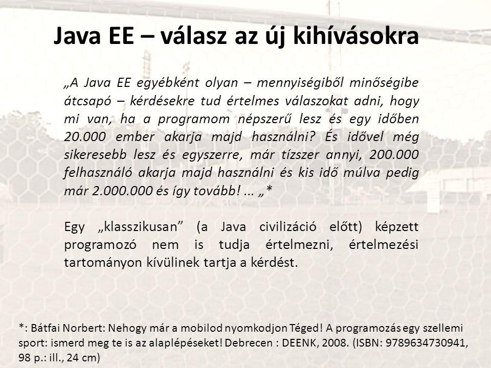 """Java EE – válasz az új kihívásokra """"A Java EE egyébként olyan – mennyiségiből minőségibe átcsapó – kérdésekre tud értelmes válaszokat adni, hogy mi van, ha a programom népszerű lesz és egy időben 20.000 ember akarja majd használni."""