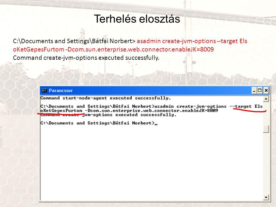 Terhelés elosztás C:\Documents and Settings\Bátfai Norbert> asadmin create-jvm-options --target Els oKetGepesFurtom -Dcom.sun.enterprise.web.connector.enableJK=8009 Command create-jvm-options executed successfully.