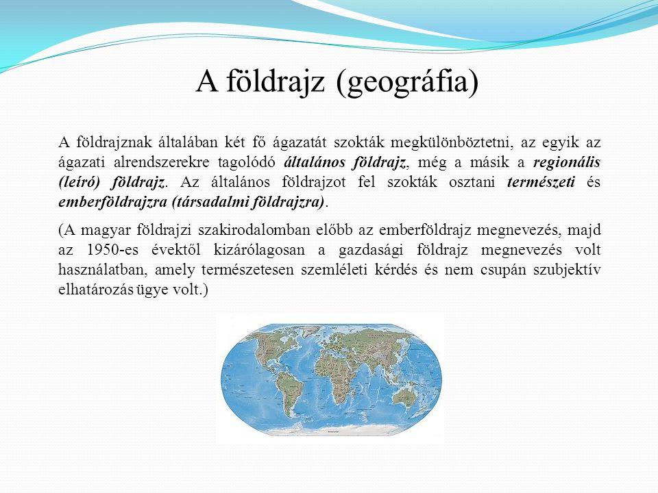 A földrajznak általában két fő ágazatát szokták megkülönböztetni, az egyik az ágazati alrendszerekre tagolódó általános földrajz, még a másik a regionális (leíró) földrajz.