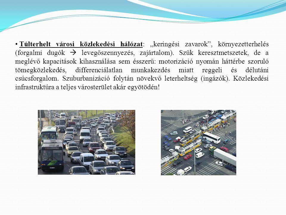 """Túlterhelt városi közlekedési hálózat: """"keringési zavarok"""", környezetterhelés (forgalmi dugók  levegőszennyezés, zajártalom). Szűk keresztmetszetek,"""