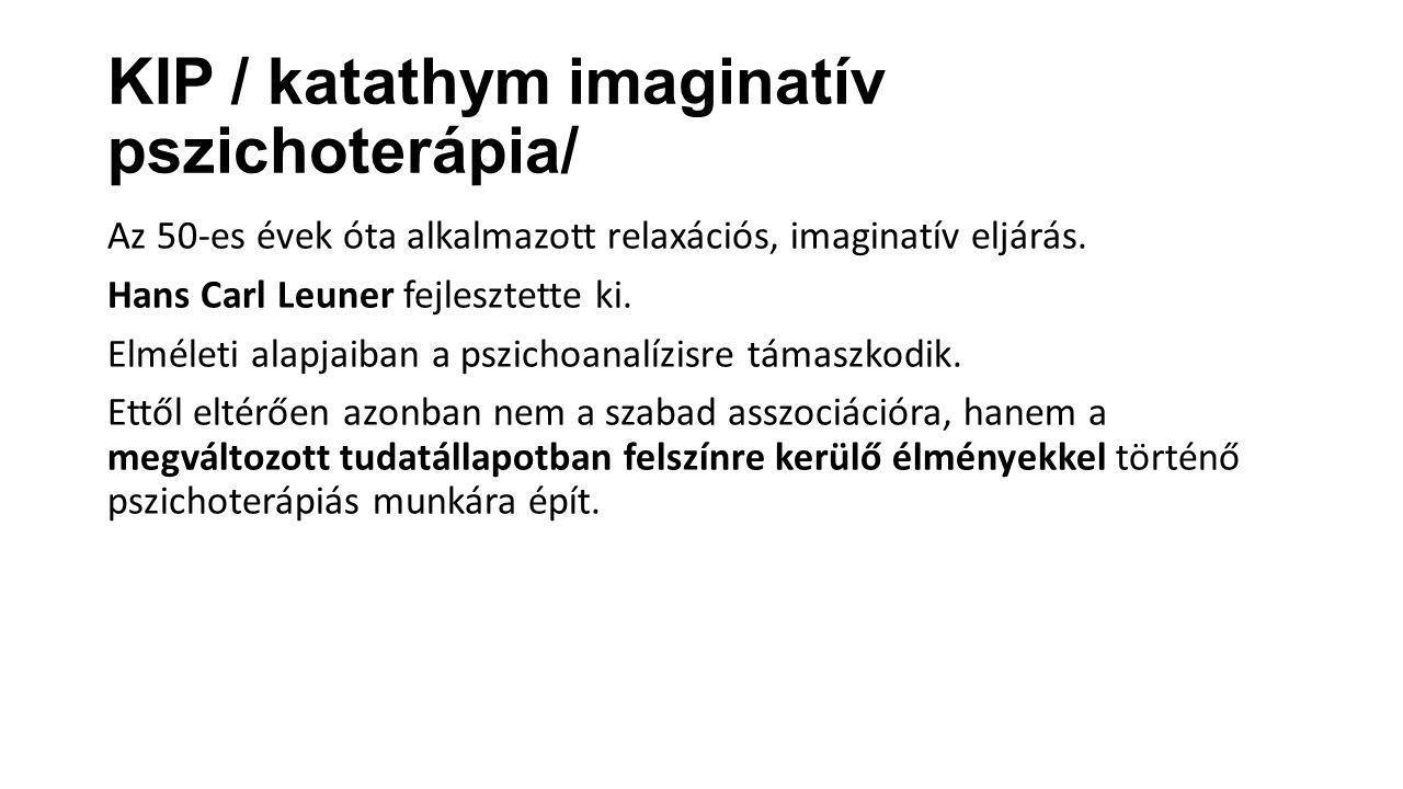 KIP / katathym imaginatív pszichoterápia/ Az 50-es évek óta alkalmazott relaxációs, imaginatív eljárás. Hans Carl Leuner fejlesztette ki. Elméleti ala