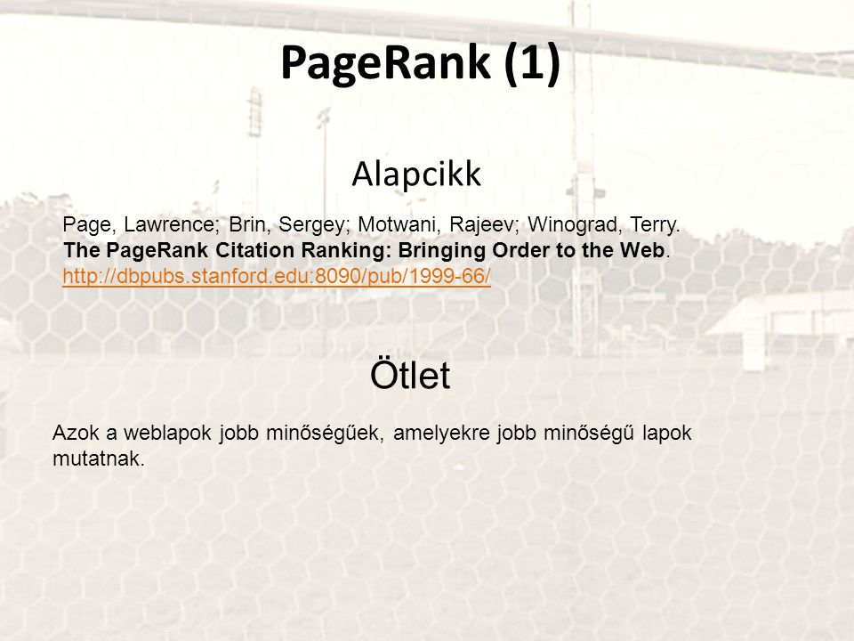 PageRank (1) Page, Lawrence; Brin, Sergey; Motwani, Rajeev; Winograd, Terry. The PageRank Citation Ranking: Bringing Order to the Web. http://dbpubs.s