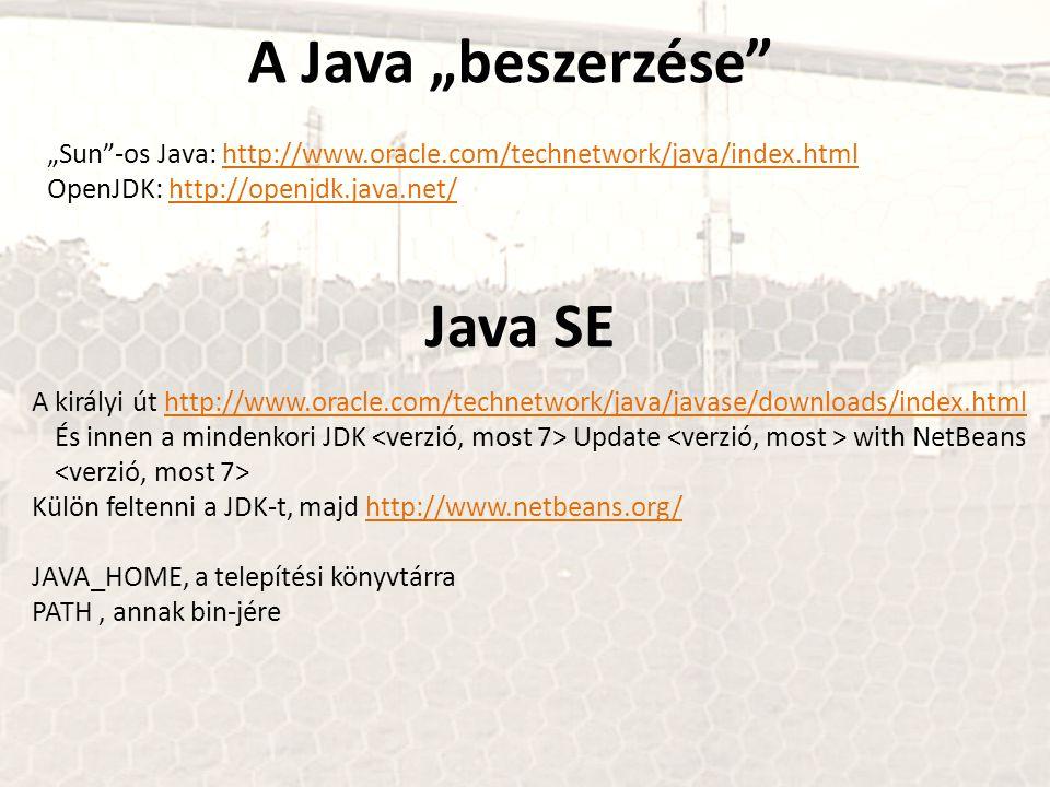 """A Java """"beszerzése"""" """"Sun""""-os Java: http://www.oracle.com/technetwork/java/index.htmlhttp://www.oracle.com/technetwork/java/index.html OpenJDK: http://"""
