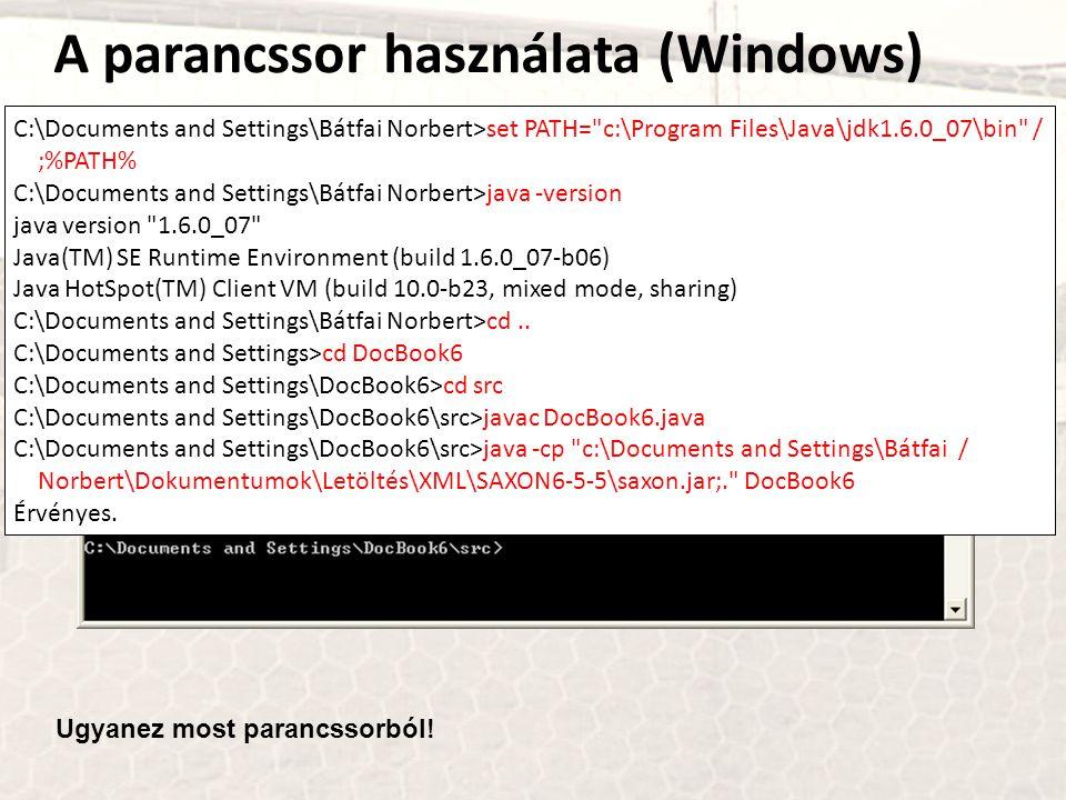 A parancssor használata (Windows) C:\Documents and Settings\Bátfai Norbert>set PATH=