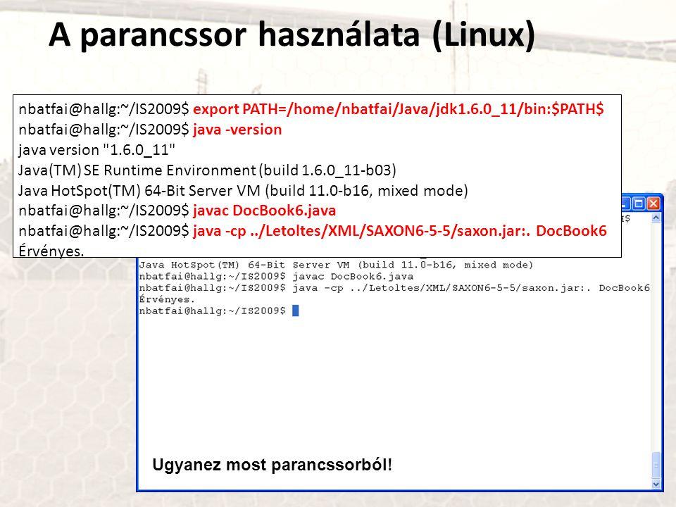 A parancssor használata (Linux) nbatfai@hallg:~/IS2009$ export PATH=/home/nbatfai/Java/jdk1.6.0_11/bin:$PATH$ nbatfai@hallg:~/IS2009$ java -version ja