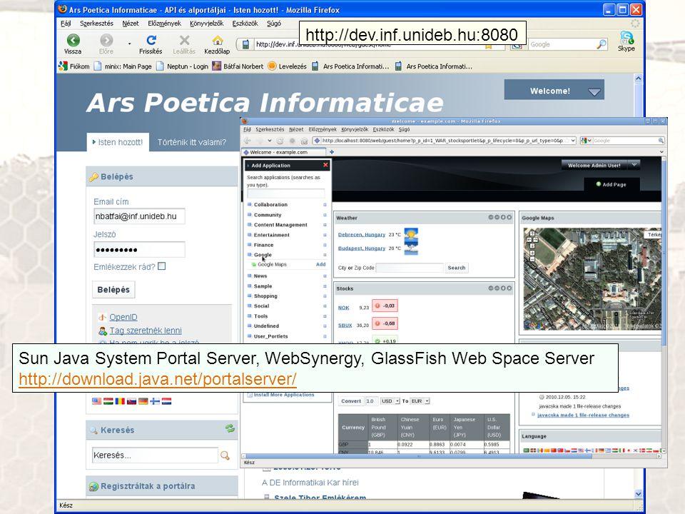 http://dev.inf.unideb.hu:8080 Sun Java System Portal Server, WebSynergy, GlassFish Web Space Server http://download.java.net/portalserver/