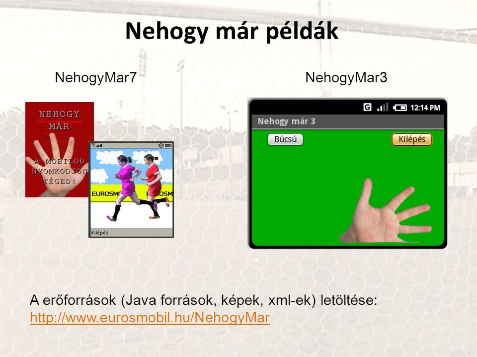 Nehogy már példák NehogyMar3NehogyMar7 A erőforrások (Java források, képek, xml-ek) letöltése: http://www.eurosmobil.hu/NehogyMar http://www.eurosmobi
