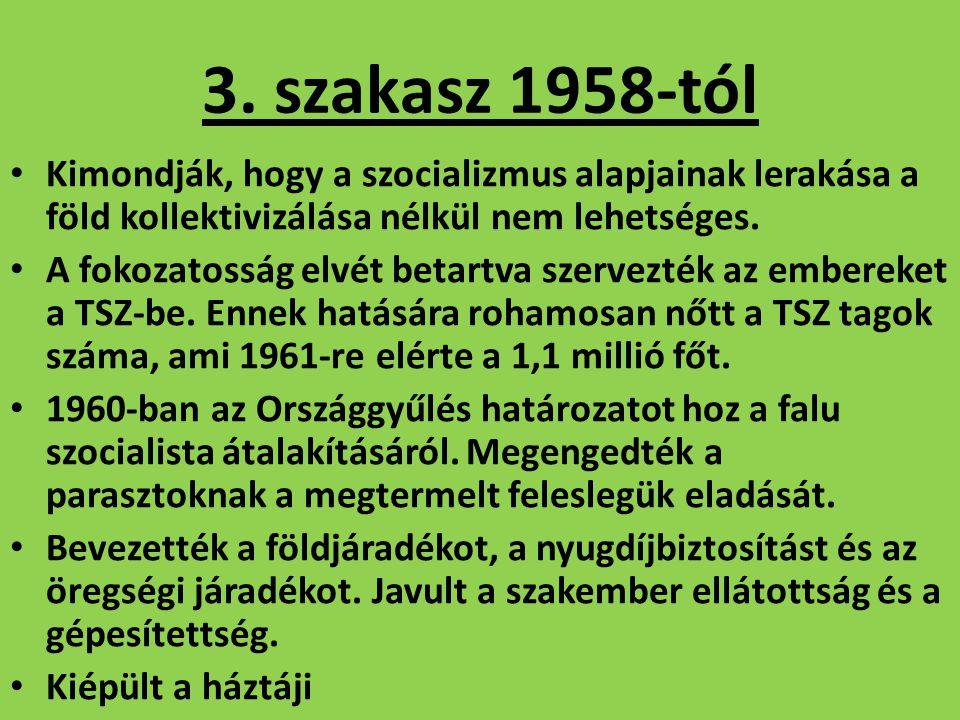 3. szakasz 1958-tól Kimondják, hogy a szocializmus alapjainak lerakása a föld kollektivizálása nélkül nem lehetséges. A fokozatosság elvét betartva sz