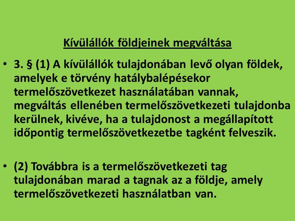 Kívülállók földjeinek megváltása 3. § (1) A kívülállók tulajdonában levő olyan földek, amelyek e törvény hatálybalépésekor termelőszövetkezet használa