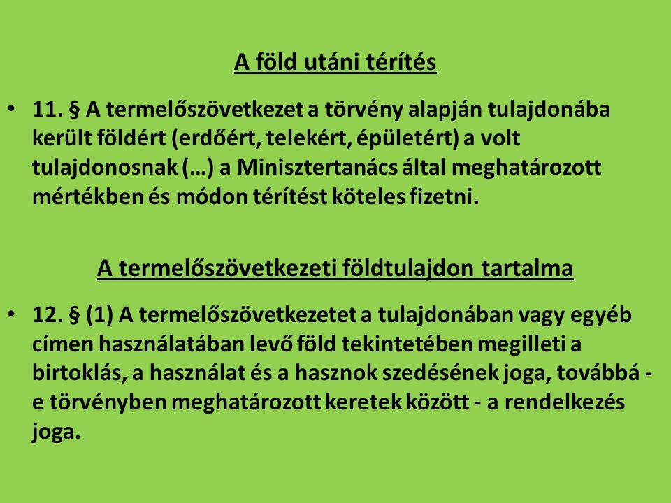 A föld utáni térítés 11. § A termelőszövetkezet a törvény alapján tulajdonába került földért (erdőért, telekért, épületért) a volt tulajdonosnak (…) a
