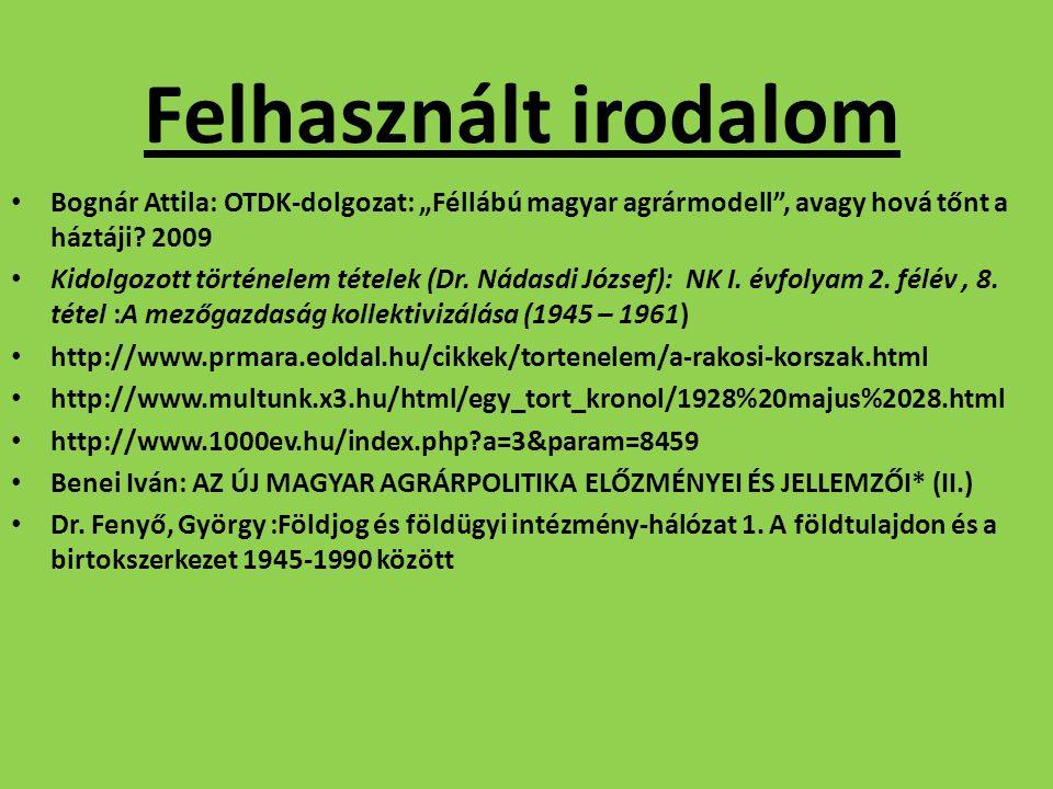 """Felhasznált irodalom Bognár Attila: OTDK-dolgozat: """"Féllábú magyar agrármodell"""", avagy hová tőnt a háztáji? 2009 Kidolgozott történelem tételek (Dr. N"""